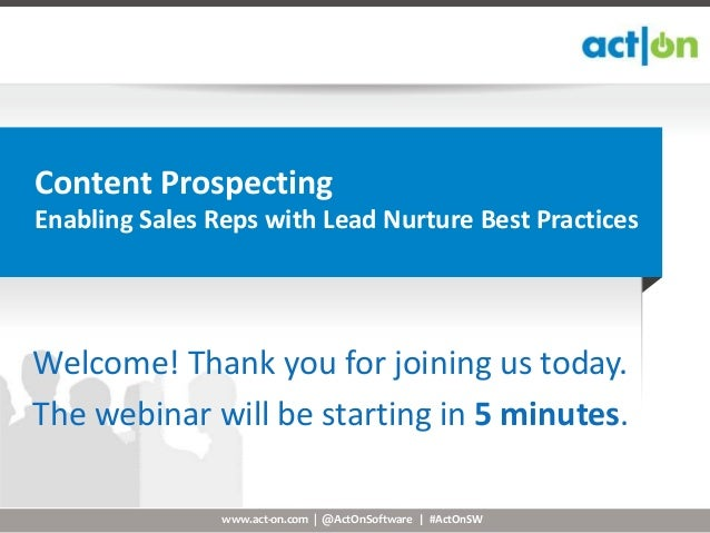 Content ProspectingEnabling Sales Reps with Lead Nurture Best PracticesWelcome! Thank you for joining us today.The webinar...