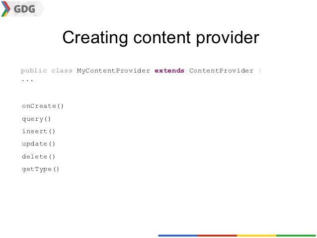Creating content providerpublic class MyContentProvider extends ContentProvider {...onCreate()query()insert()update()delet...