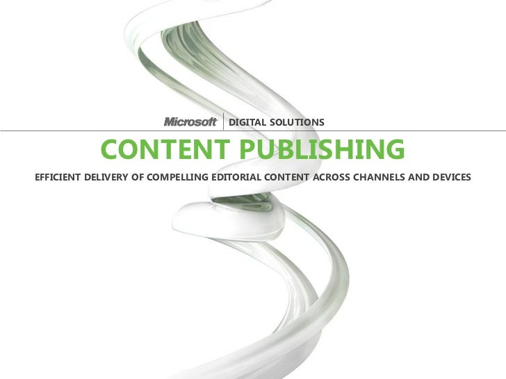 DIGITAL SOLUTIONS           CONTENT PUBLISHINGEFFICIENT DELIVERY OF COMPELLING EDITORIAL CONTENT ACROSS CHANNELS AND DEVICES