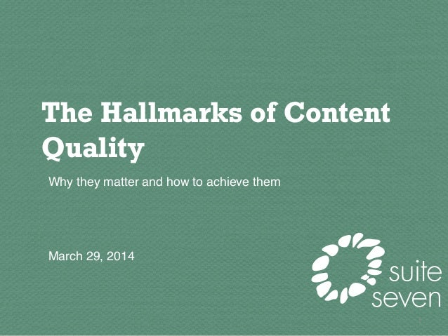 The Hallmarks of Content Quality Why they matter and how to achieve them          March 29, 2014  1