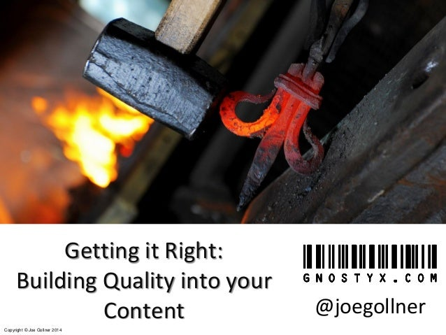 Copyright © Joe Gollner 2014 Getting it Right: Building Quality into your Content @joegollner