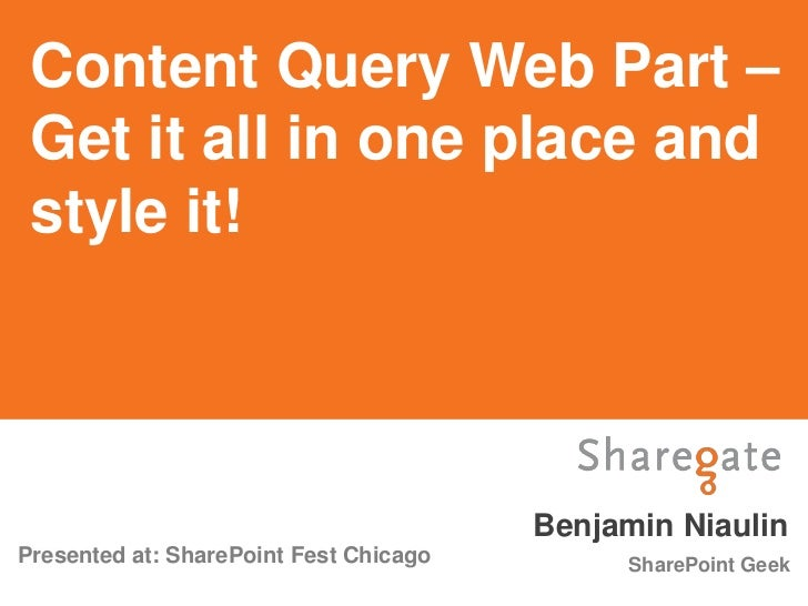 Content Query Web Part – Get it all in one place and style it!                                        Benjamin NiaulinPres...