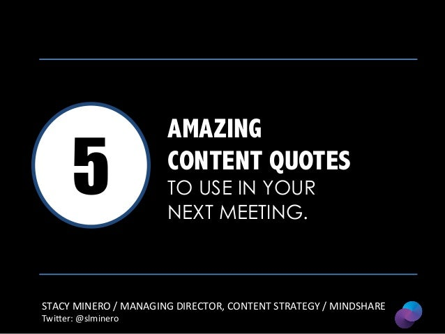 5  AMAZING CONTENT QUOTES TO USE IN YOUR NEXT MEETING.  STACY	   MINERO	   /	   MANAGING	   DIRECTOR,	   CONTENT	   STRATE...