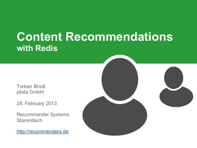 Content Recommendationswith RedisTorben Brodtplista GmbH28. February 2013Recommender SystemsStammtischhttp://recommenders.de