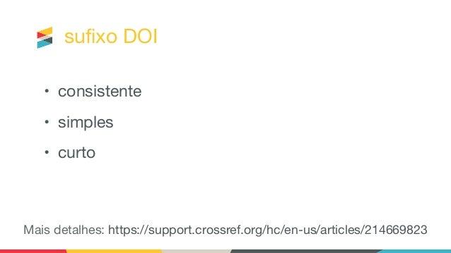 sufixo DOI • consistente • simples • curto Mais detalhes: https://support.crossref.org/hc/en-us/articles/214669823