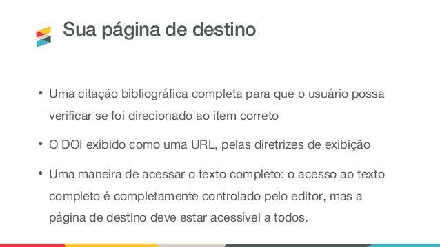 Sua página de destino • Uma citação bibliográfica completa para que o usuário possa verificar se foi direcionado ao item c...