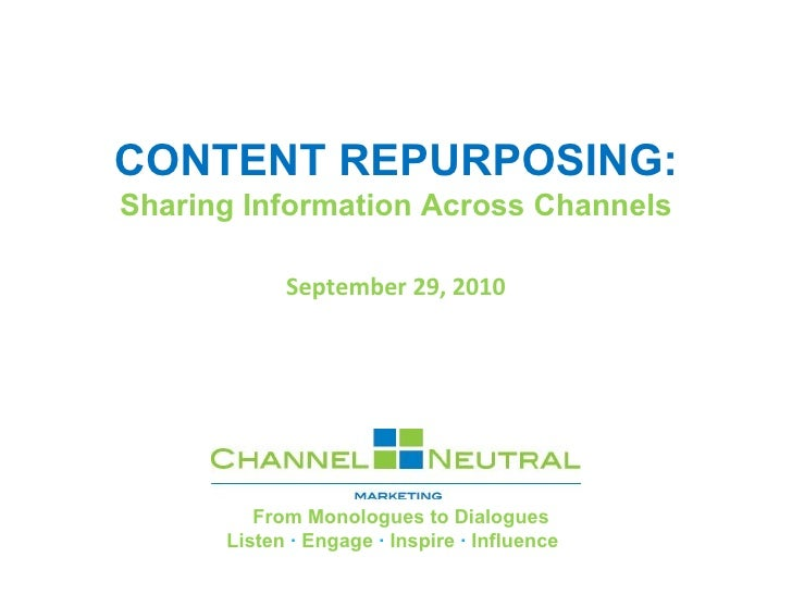 CONTENT REPURPOSING: Sharing Information Across Channels September 29, 2010             From Monologues to Dialogues Liste...