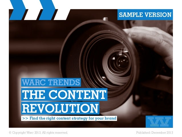 SAMPLE VERSION  WARC TRENDS  THE CONTENT REVOLUTION >> Find the right content strategy for your brand © Copyright Warc 201...