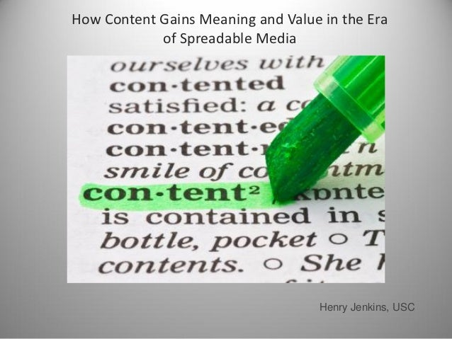 How Content Gains Meaning and Value in the Era            of Spreadable Media                                    Henry Jen...
