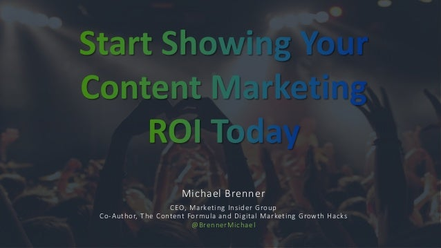 Michael Brenner CEO, Marketing Insider Group Co-Author, The Content Formula and Digital Marketing Growth Hacks @BrennerMic...