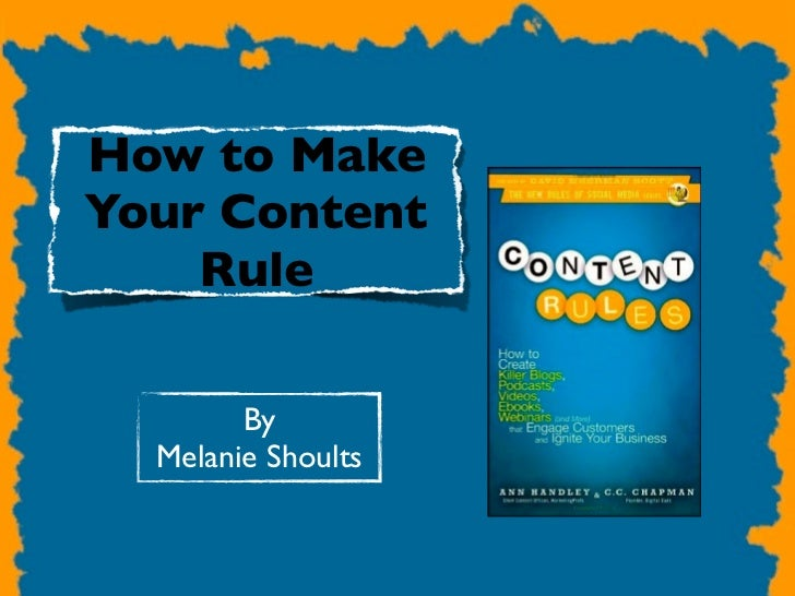 How to MakeYour Content    Rule        By  Melanie Shoults
