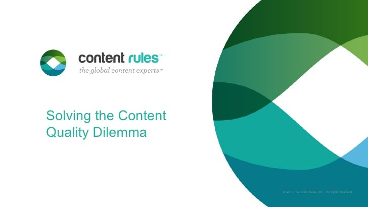Solving the Content Quality Dilemma © 2011.  Content Rules, Inc.  All rights reserved.