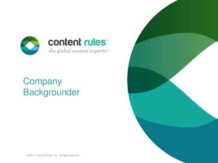 Company Backgrounder<br />© 2011.  Content Rules, Inc.   All rights reserved. <br />