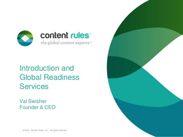 Introduction and Global Readiness Services Val Swisher Founder & CEO  © 2014. Content Rules, Inc. All rights reserved.