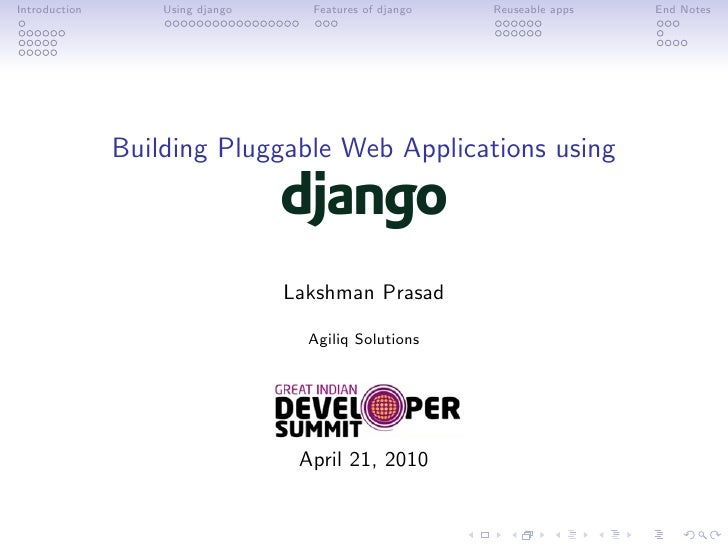 Introduction       Using django     Features of django   Reuseable apps   End Notes                    Building Pluggable ...