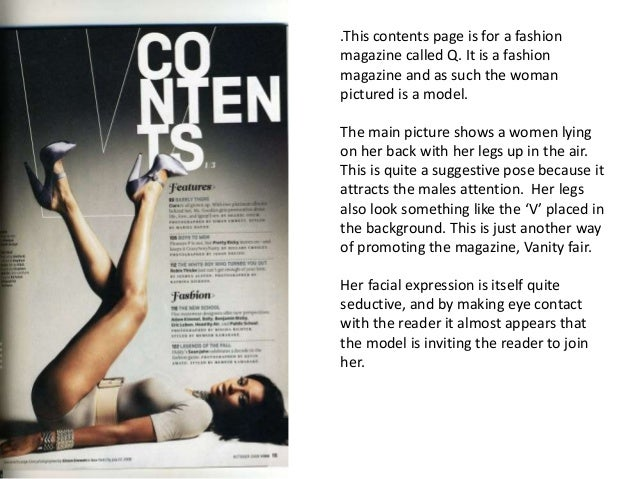 .This contents page is for a fashionmagazine called Q. It is a fashionmagazine and as such the womanpictured is a model.Th...