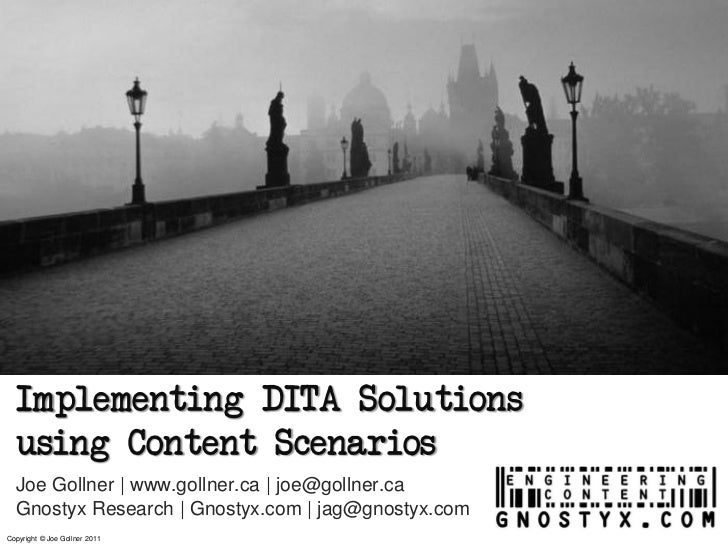 Implementing DITA Solutions  using Content Scenarios  Joe Gollner | www.gollner.ca | joe@gollner.ca  Gnostyx Research | Gn...