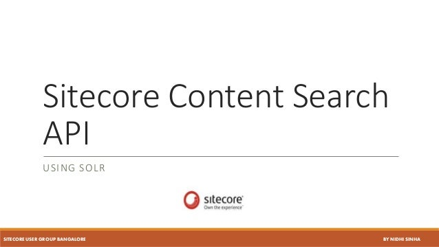 Sitecore Content Search API USING SOLR SITECORE USER GROUP BANGALORE BY NIDHI SINHA