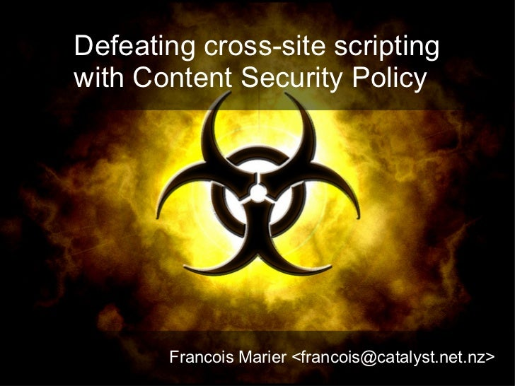 Defeating cross-site scriptingwith Content Security Policy       Francois Marier <francois@catalyst.net.nz>