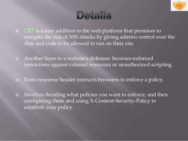    Applications opts into using       by supplying a Content-    Security-Policy HTTP header.   To supply a policy for a...