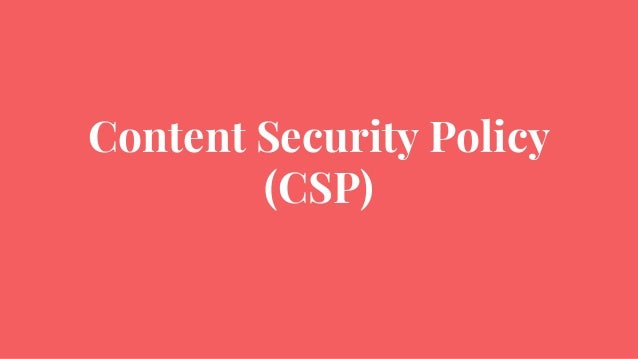 Content Security Policy (CSP)