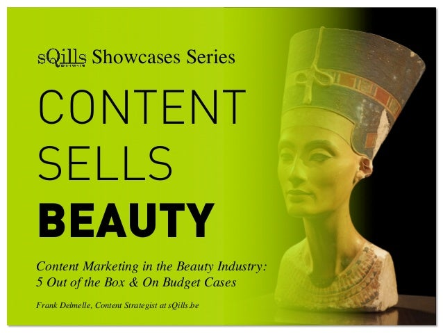 CONTENT SELLS BEAUTY Content Marketing in the Beauty Industry:  5 Out of the Box & On Budget Cases     Frank Delmelle, ...