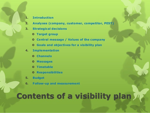 Contents of a visibility plan 1. Introduction 2. Analyses (company, customer, competitor, PEST) 3. Strategical decisions ...