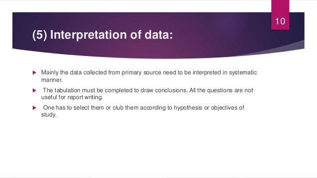 (5) Interpretation of data:  Mainly the data collected from primary source need to be interpreted in systematic manner. ...