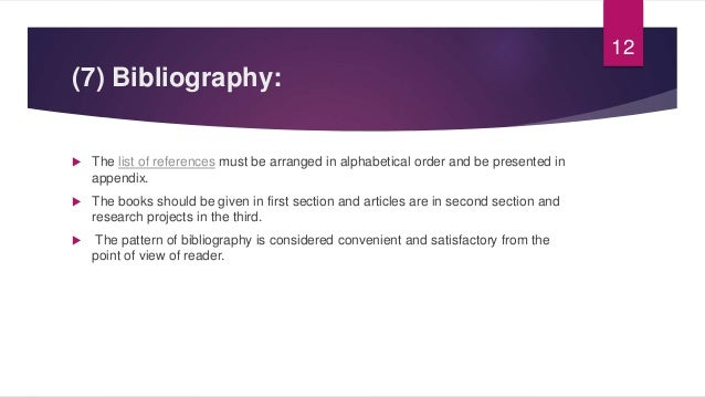 (7) Bibliography:  The list of references must be arranged in alphabetical order and be presented in appendix.  The book...
