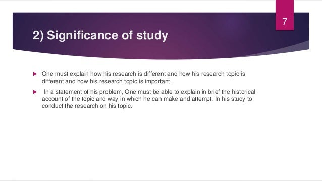 2) Significance of study  One must explain how his research is different and how his research topic is different and how ...