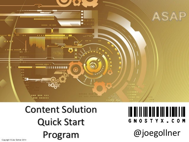 Copyright © Joe Gollner 2014 Content Solution Quick Start Program @joegollner
