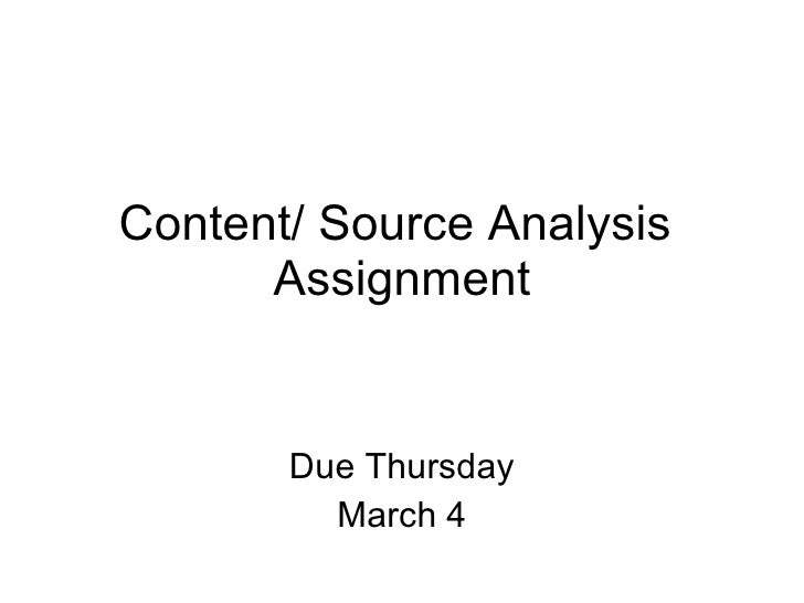 Content/ Source Analysis  Assignment Due Thursday March 4