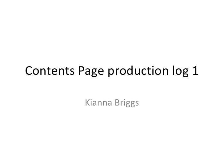Contents Page production log 1          Kianna Briggs