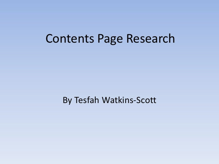 Contents Page Research  By Tesfah Watkins-Scott