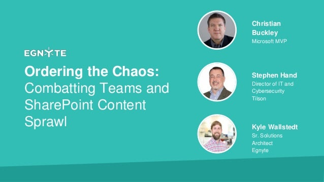 Ordering the Chaos: Combatting Teams and SharePoint Content Sprawl Christian Buckley Microsoft MVP Stephen Hand Director o...
