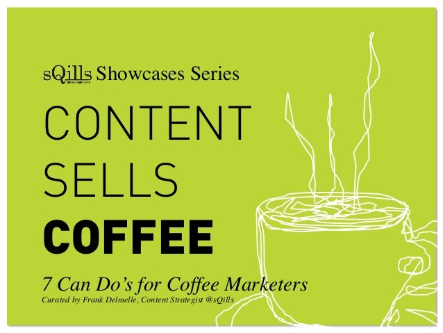 CONTENT SELLS COFFEE 7 Can Do's for Coffee Marketers! Curated by Frank Delmelle, Content Strategist @sQills! ! ! ! Showcas...