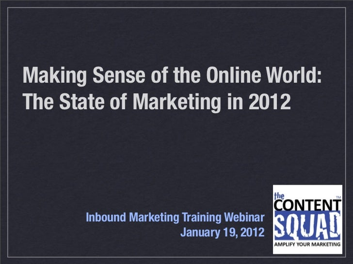 Making Sense of the Online World:The State of Marketing in 2012       Inbound Marketing Training Webinar                  ...