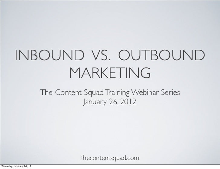 INBOUND VS. OUTBOUND                MARKETING                           The Content Squad Training Webinar Series         ...