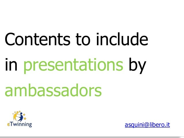 Contents to include in presentations by ambassadors asquini@libero.it