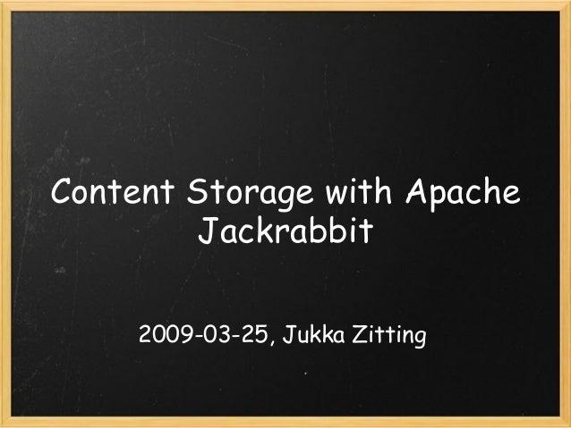 Content Storagewith Apache Jackrabbit 2009-03-25, Jukka Zitting