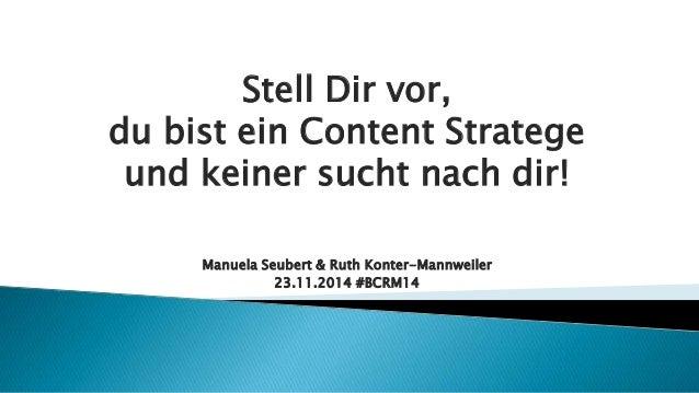 Stell Dir vor,  du bist ein Content Stratege  und keiner sucht nach dir!  Manuela Seubert & Ruth Konter-Mannweiler  23.11....