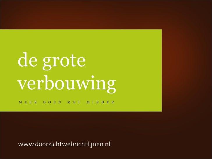 de groteverbouwingm e e r   d o e n   m e t   m i n d e rwww.doorzichtwebrichtlijnen.nl