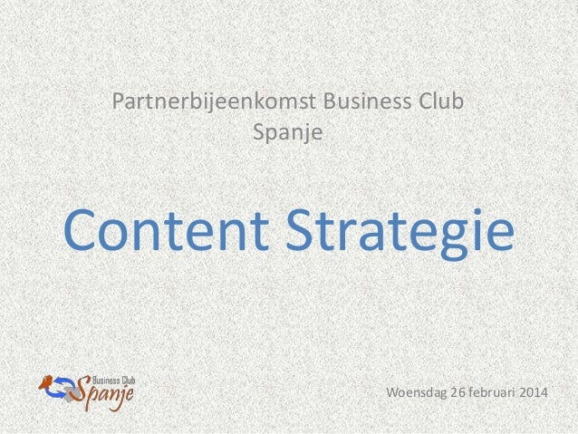 Partnerbijeenkomst Business Club Spanje  Content Strategie Woensdag 26 februari 2014