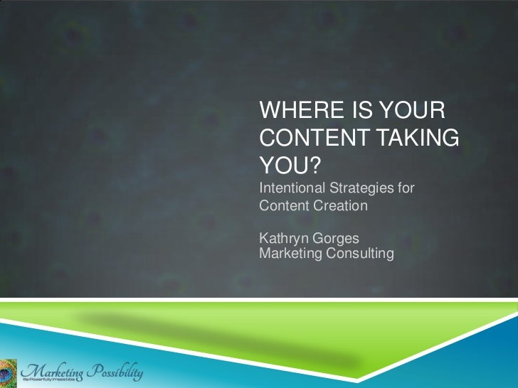 WHERE IS YOURCONTENT TAKINGYOU?Intentional Strategies forContent CreationKathryn GorgesMarketing Consulting