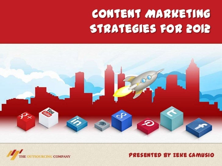 Content MarketingStrategies for 2012      Presented by Zeke Camusio