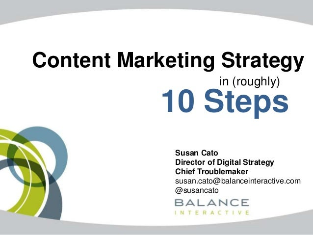 Content Marketing Strategy                        in (roughly)            10 Steps             Susan Cato             Dire...