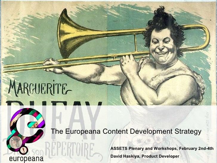 The Europeana Content Development Strategy ASSETS Plenary and Workshops, February 2nd-4th David Haskiya, Product Developer