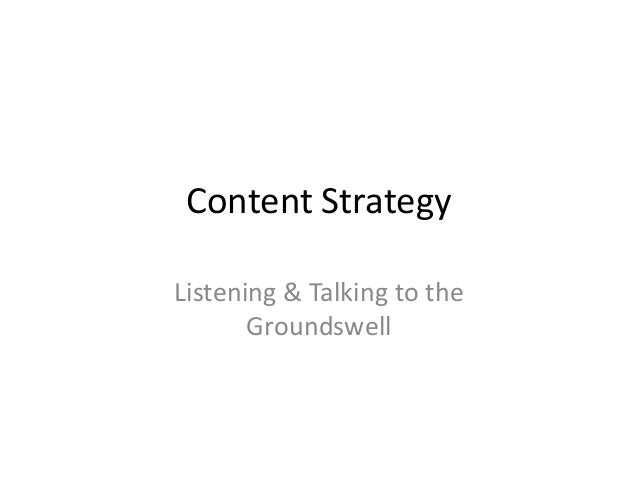 Content StrategyListening & Talking to the       Groundswell