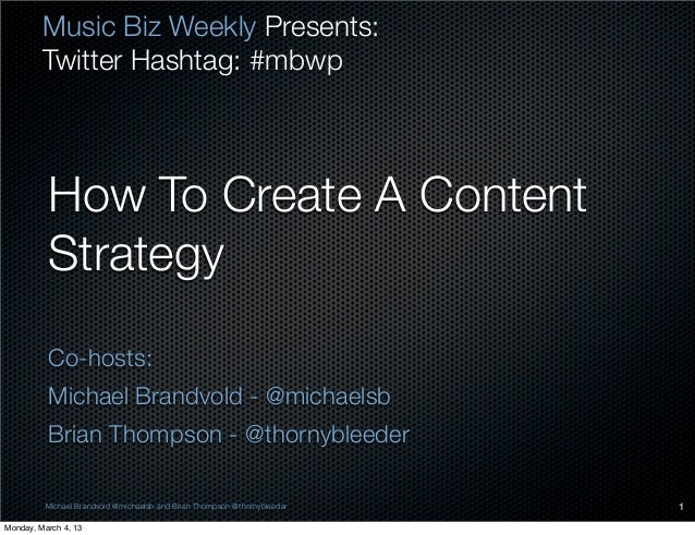 Music Biz Weekly Presents:         Twitter Hashtag: #mbwp          How To Create A Content          Strategy          Co-h...