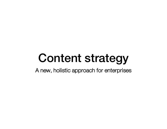 Content strategy A new, holistic approach for enterprises